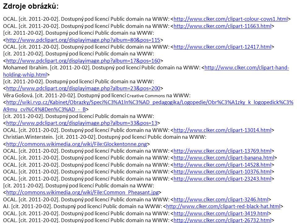 Zdroje obrázků: OCAL. [cit. 2011-20-02]. Dostupný pod licencí Public domain na WWW: <http://www.clker.com/clipart-colour-cows1.html>